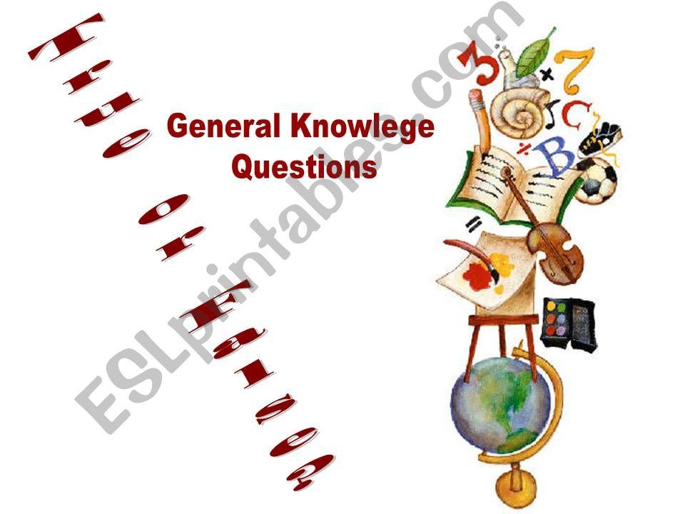 General Knowlege Questions- True or False