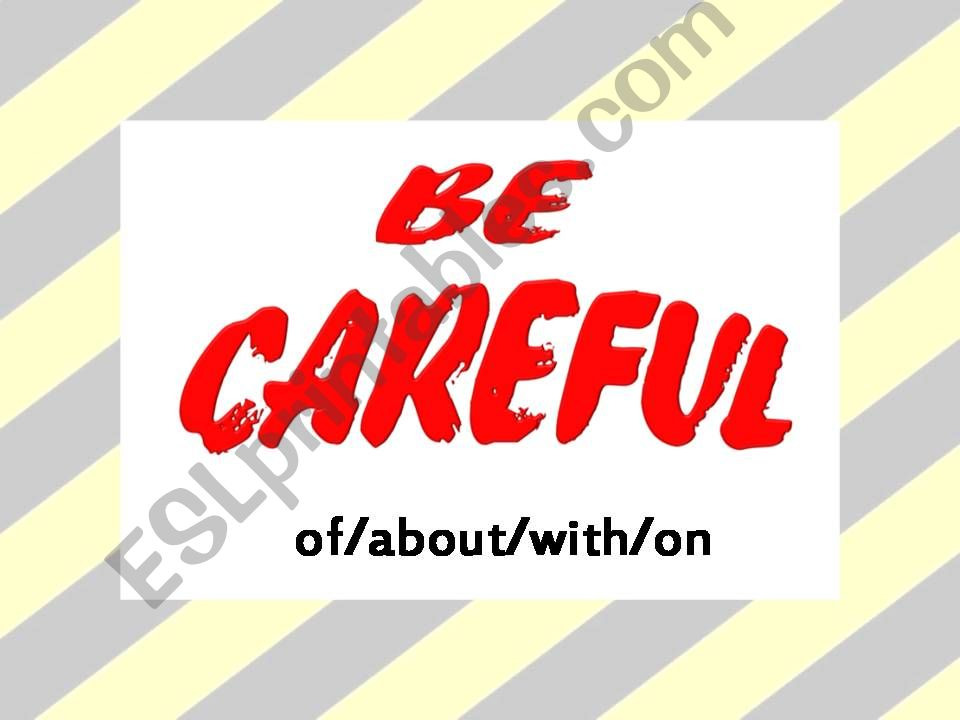 Be careful of/about/with/on part 1/3