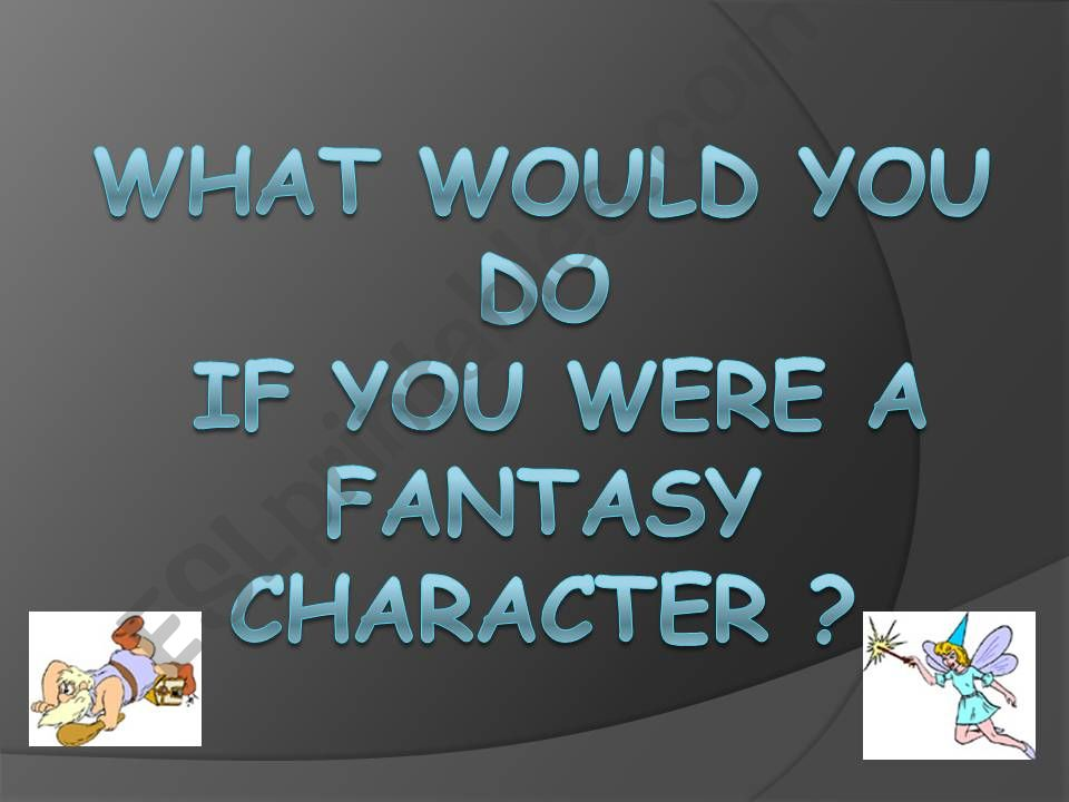 What would you do if you were a fantasy character?