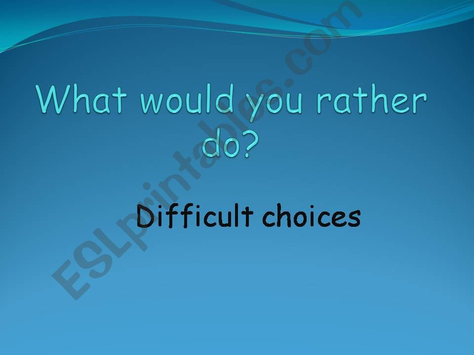 What would you rather do? powerpoint