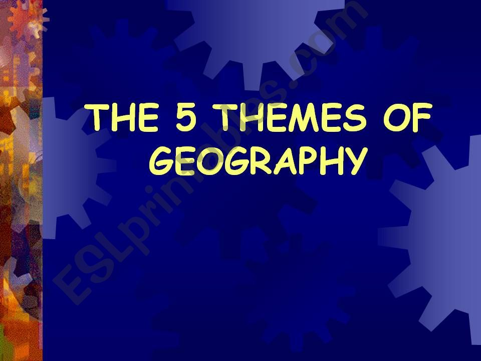 The 5 Themes of Geography powerpoint