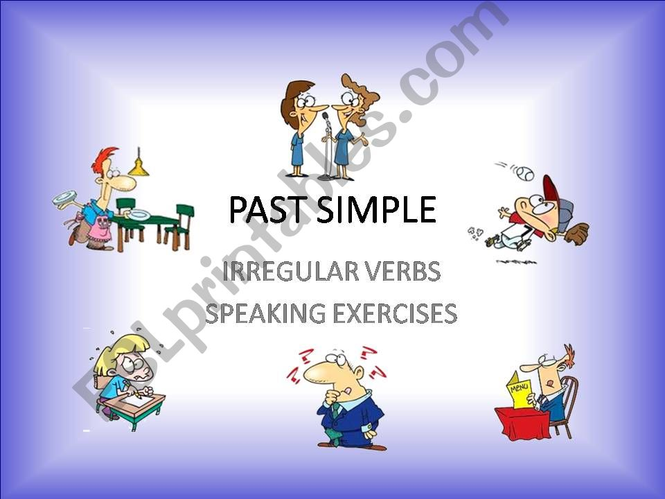 IRREGULAR VERBS – PAST SIMPLE – SPEAKING EXERCISES – PART 1 / 4 + WORKSHEET