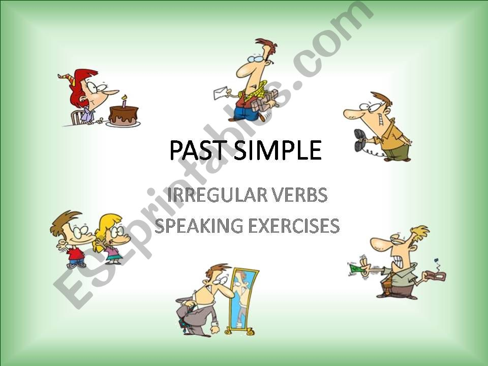 IRREGULAR VERBS – PAST SIMPLE – SPEAKING EXERCISES – PART 2 / 4 + WORKSHEET
