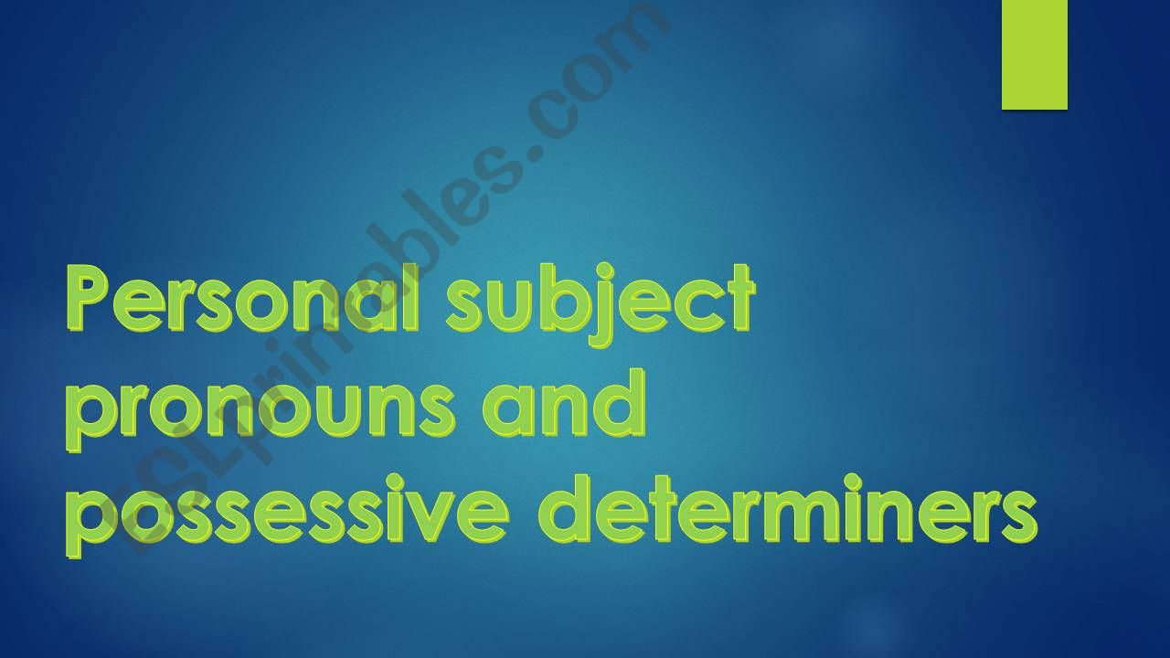 Personal pronouns & Possessive determiners