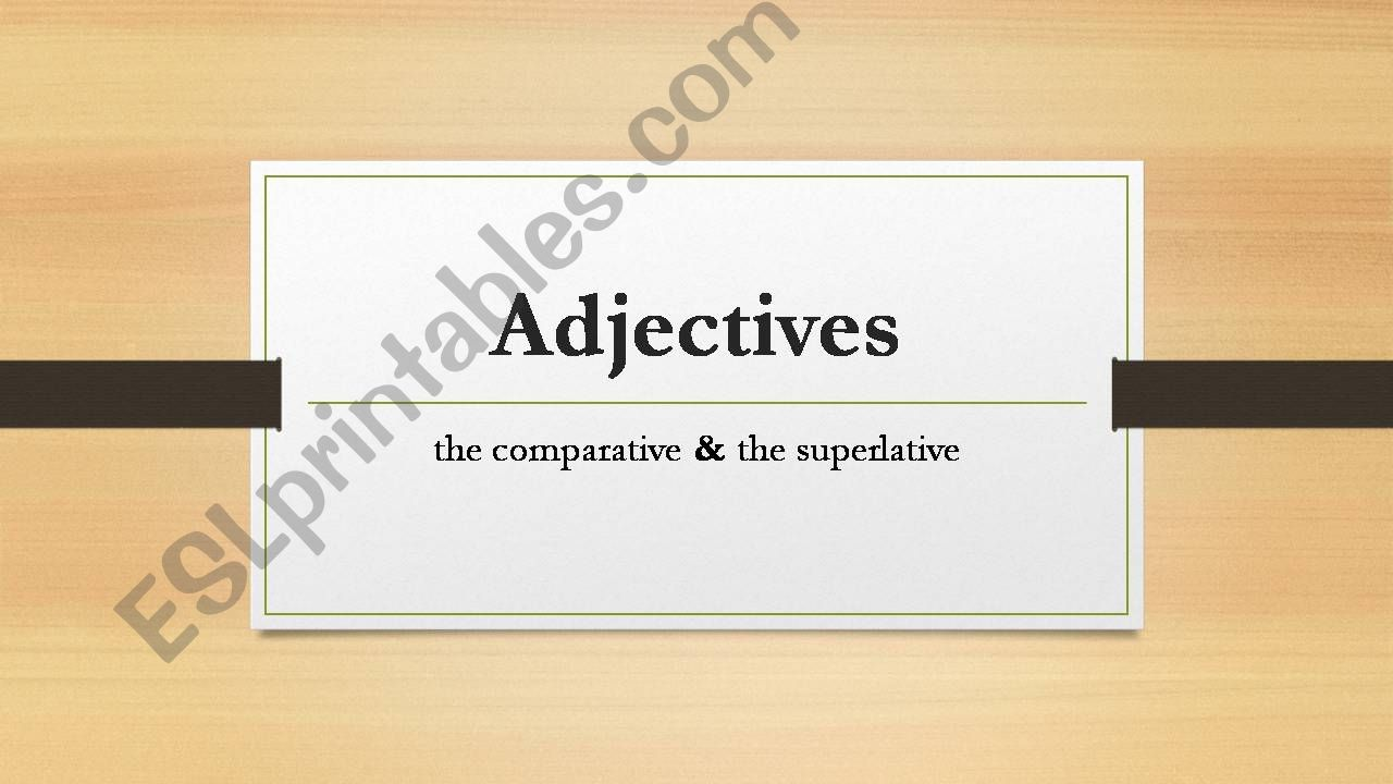 Adjectives: the comparative & the superlative