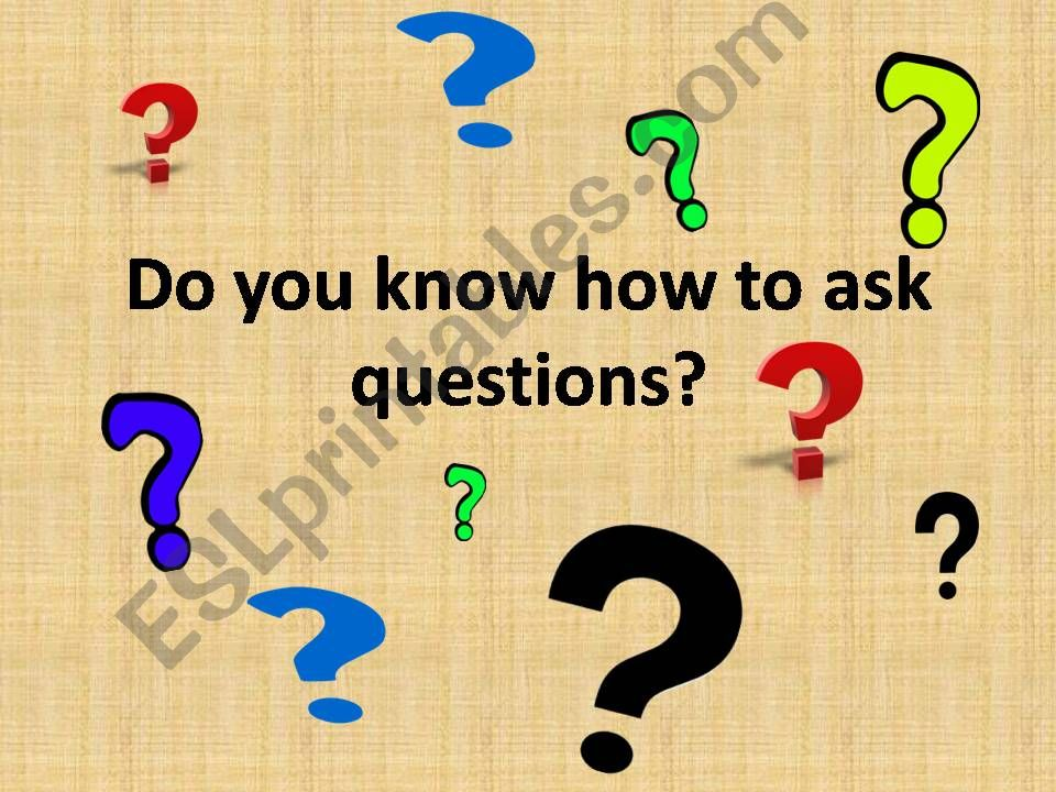 Do you know how to ask questions?