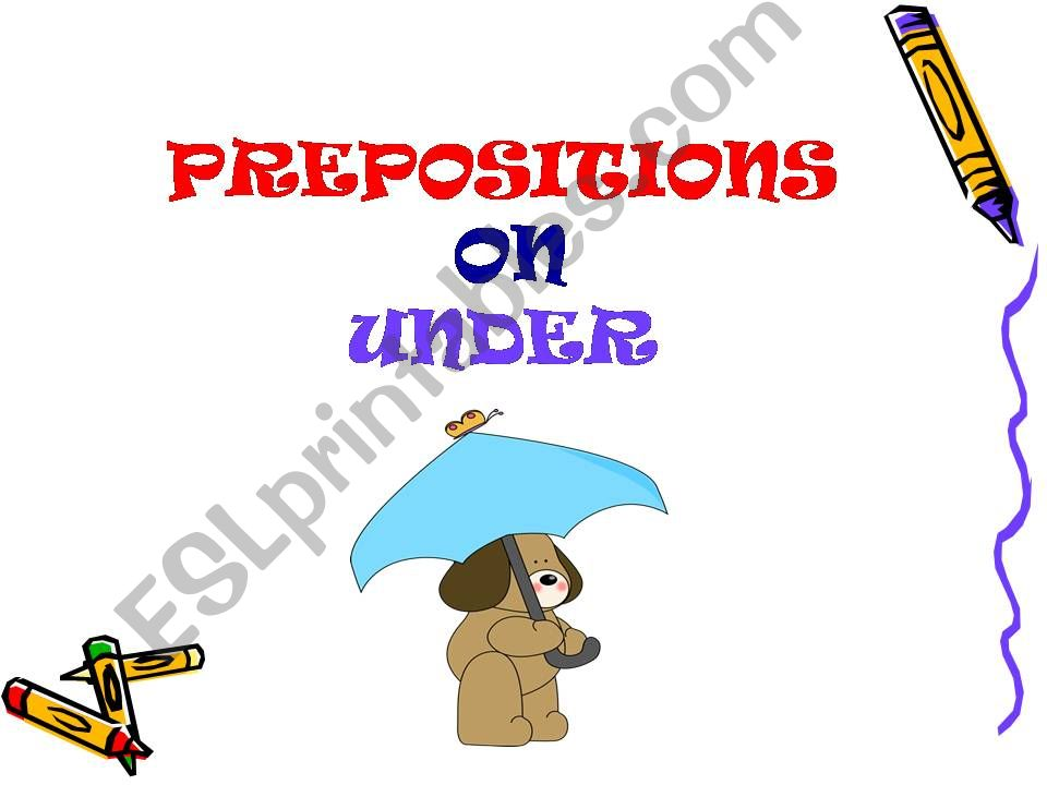 Prepositions of place ON  UNDER