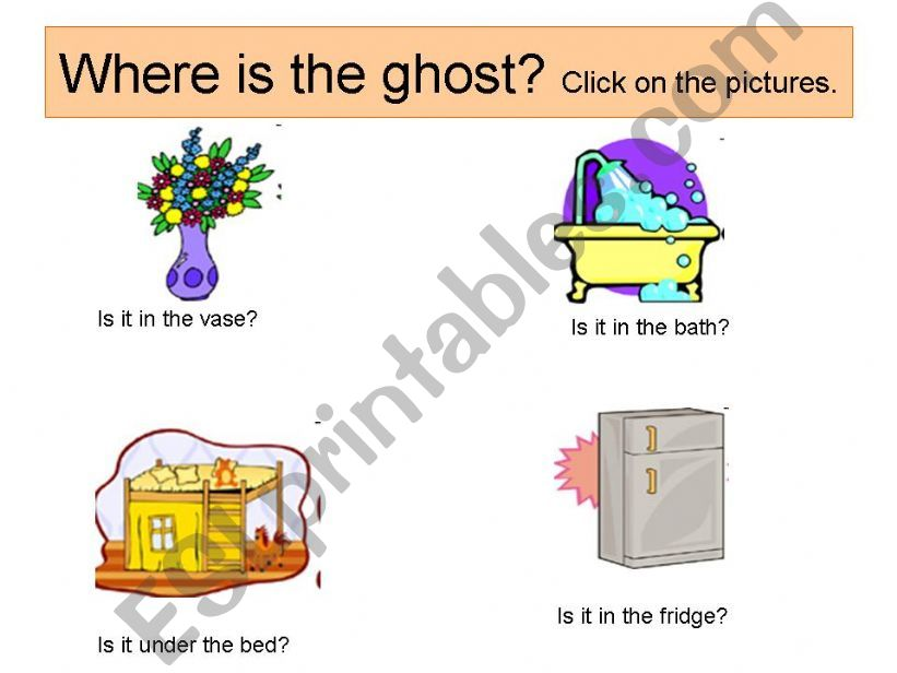 Where is the ghost? -Hidden animals under the pictures -Prepositions
