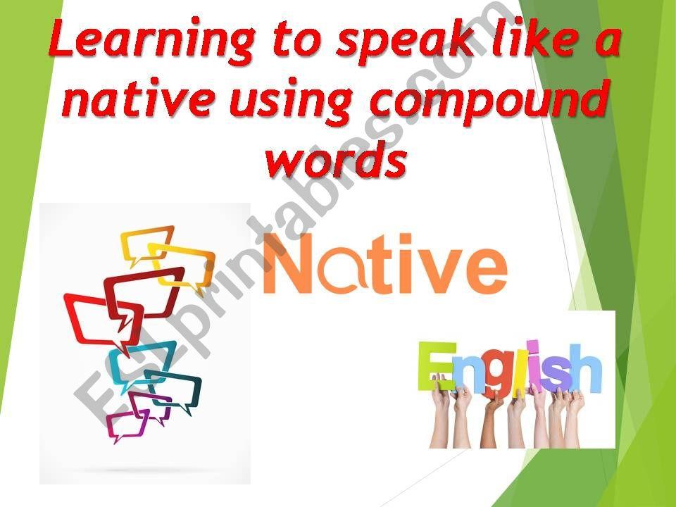 COMPOUND NOUNS & COMPOUND ADJECTIVES