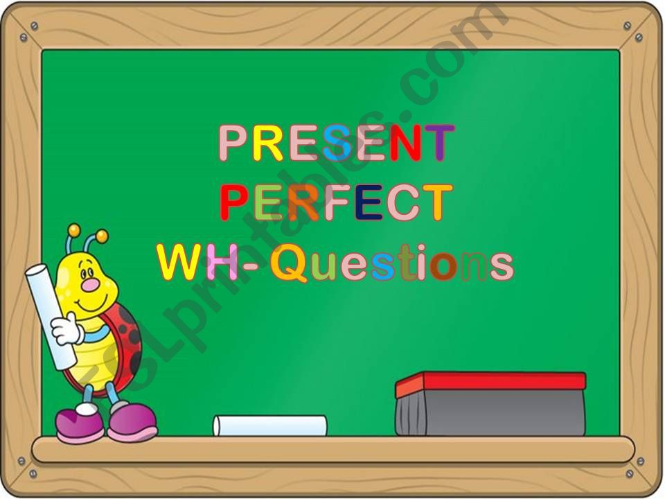 Present Perfect Wh-Questions powerpoint