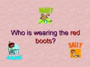 English powerpoint: who is wearing the red boots? reading and challenge