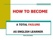English powerpoint: How to become a total failure as english learner