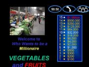 English powerpoint: VEGETABLES and FRUITS-Who wants to be a millionaire