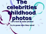English powerpoint: The celebrities childhood photos: What were they like?
