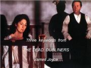 English powerpoint: Three keywords from The Dead , Dubliners, by James Joyce