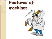 English powerpoint: FEATURES OF MACHINES