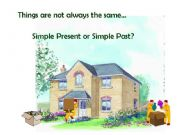 English powerpoint: Things are not always the same... Simple Present or Simple Past?