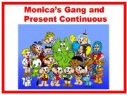 English powerpoint: MONICA´ GANG AND PRESENT CONTINUOUS