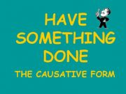 English powerpoint: The causative form (´have something done´)