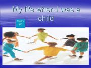 English powerpoint: My life when I was a child