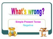 English powerpoint: What´s wrong? Simple Present Tense - negative