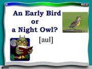 English powerpoint: An Early Birdora Night Owl?