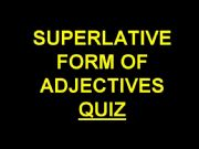 English powerpoint: Superlative Form of the Adjectives Quiz