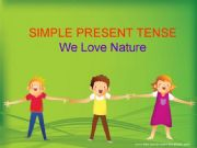 English powerpoint: Simple Present Tense - We Love Nature