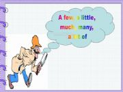 English powerpoint: A few, a little and much, many, a lot of (grammar guide and practice)