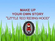 English powerpoint: MAKE UP YOUR OWN STORY: Little Red Riding Hood
