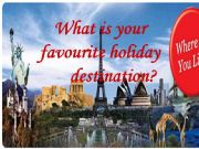 English powerpoint: What is your favourite holiday destination?