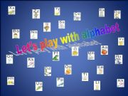 English powerpoint: LET´S PLAY WITH ALPHABET