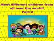 English powerpoint: MEET DIFFERENT CHILDREN FROM ALL OVER THE WORLD 2.REUPLOADED