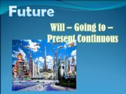 English powerpoint: Future - Will - Going to - Present Continuous - Part I