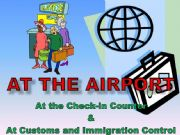 English powerpoint: At The Airport - Check-in AND Immigration & Customs Control dialogues