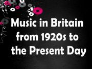 English powerpoint: Music in Britain from 1920s to the Present Day