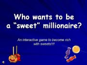 English powerpoint: Who wants to be a sweet millionaire? - Game 3