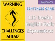 English powerpoint: #112# Useful English Daily Expressions - CHALLENGING SENTENCE GAME - Part 3 of 3 with instructions, tips and 12 sentences in this part
