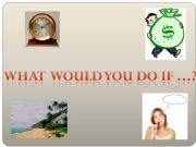 English powerpoint: What would you do  if...!