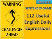 English powerpoint: #112# Useful English Daily Expressions - CHALLENGING SENTENCE GAME - Part 1 of 3 with instructions, tips and 50 sentences in this part