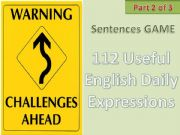 English powerpoint: #112# Useful English Daily Expressions - CHALLENGING SENTENCE GAME - Part 2 of 3 with instructions, tips and 50 sentences in this part