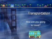 English powerpoint: Transportation. How are you going to travel?