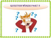 English powerpoint: Question words part 2