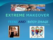 English powerpoint: EXTREME MAKEOVER/TEENS AND BODY IMAGE