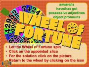 English powerpoint: Wheel of Fortune: be/have got, possessive adjectives and object pronouns
