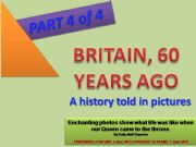 English powerpoint: GREAT BRITAIN , 60 YEARS AGO - A history told through pictures - PPT divided in 4 parts (Part 4 of 4) with 20 exercises + 40 slides + 2 projects