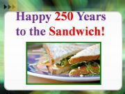 English powerpoint: Happy 250 years to the Sandwich!