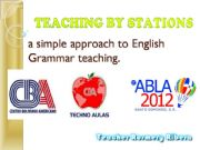 English powerpoint: TEACHING BY STATIONS a simple approach to grammar