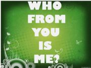 English powerpoint: who from you is me?