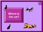 English powerpoint: Where is the Cat?